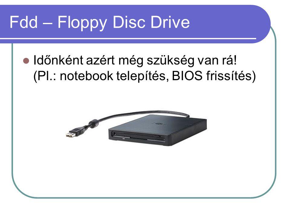 Fdd – Floppy Disc Drive Időnként azért még szükség van rá.