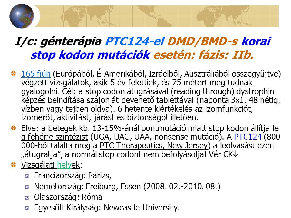 I/c: génterápia PTC124-el DMD/BMD-s korai stop kodon mutációk esetén: fázis: IIb.