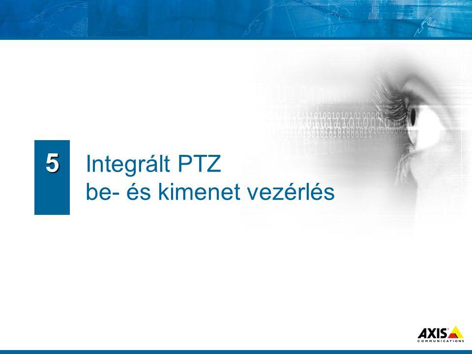 5 Integrált PTZ be- és kimenet vezérlés
