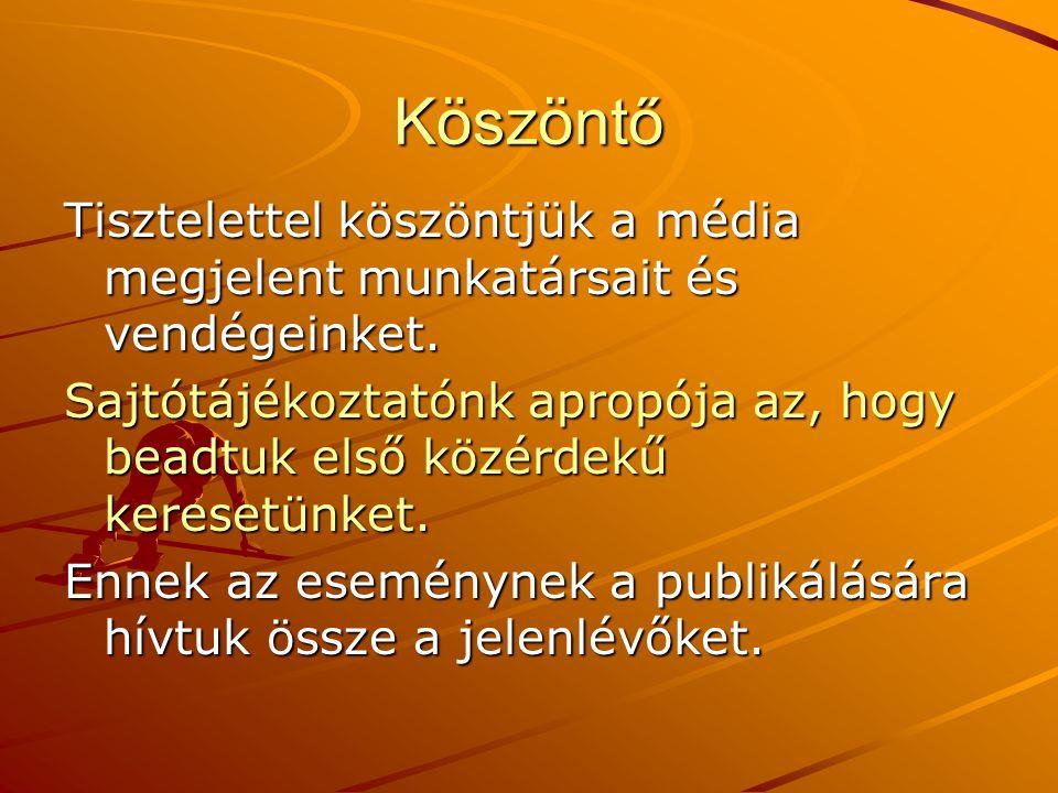 Köszöntő Tisztelettel köszöntjük a média megjelent munkatársait és vendégeinket.