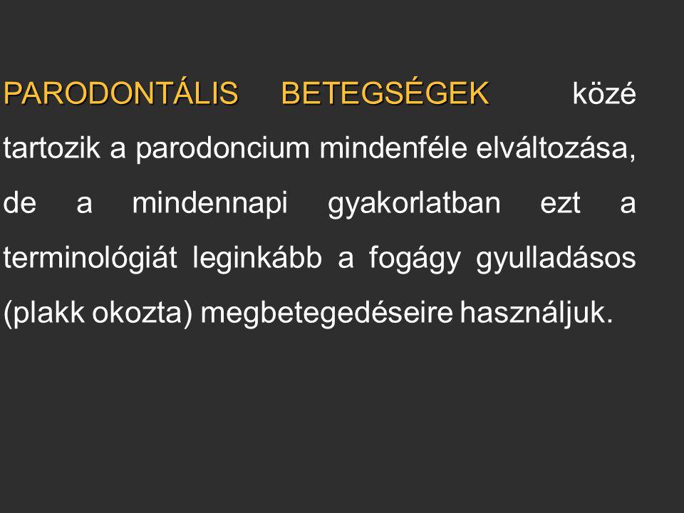 PARODONTÁLIS BETEGSÉGEK közé tartozik a parodoncium mindenféle elváltozása, de a mindennapi gyakorlatban ezt a terminológiát leginkább a fogágy gyulladásos (plakk okozta) megbetegedéseire használjuk.