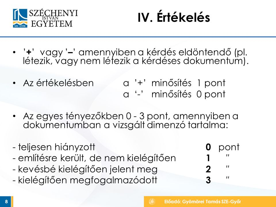 IV. Értékelés '+' vagy '–' amennyiben a kérdés eldöntendő (pl. létezik, vagy nem létezik a kérdéses dokumentum).