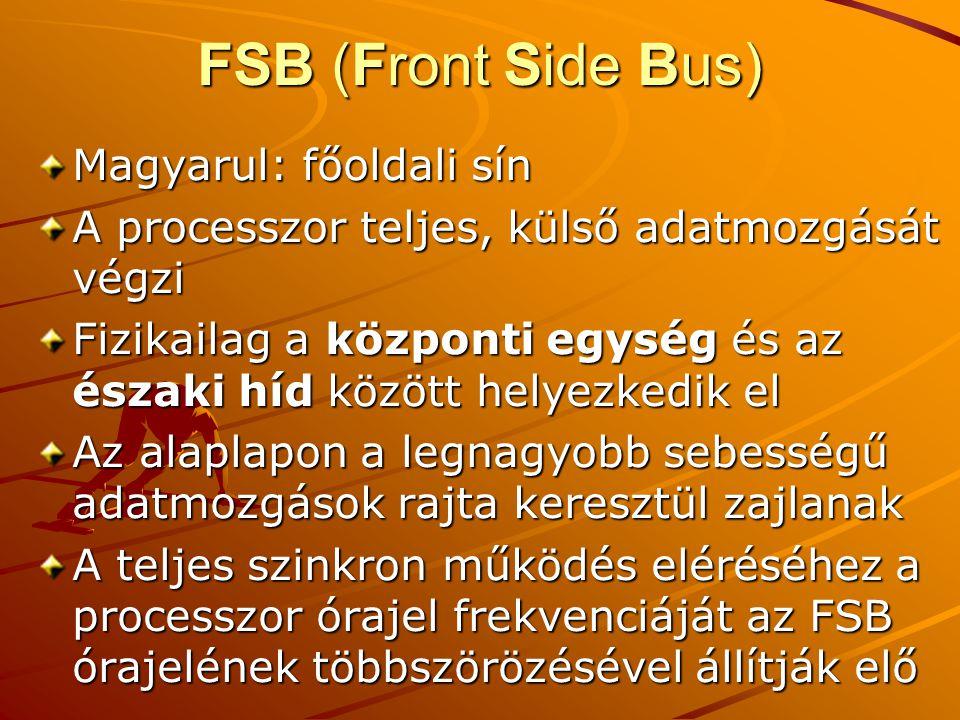 FSB (Front Side Bus) Magyarul: főoldali sín