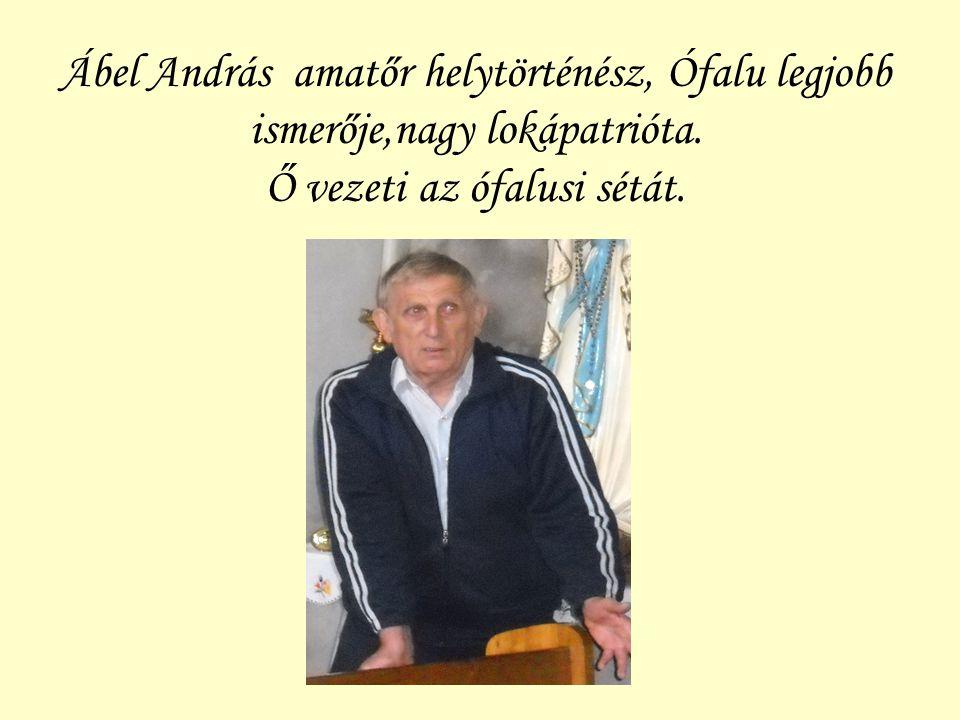 Ábel András amatőr helytörténész, Ófalu legjobb ismerője,nagy lokápatrióta.