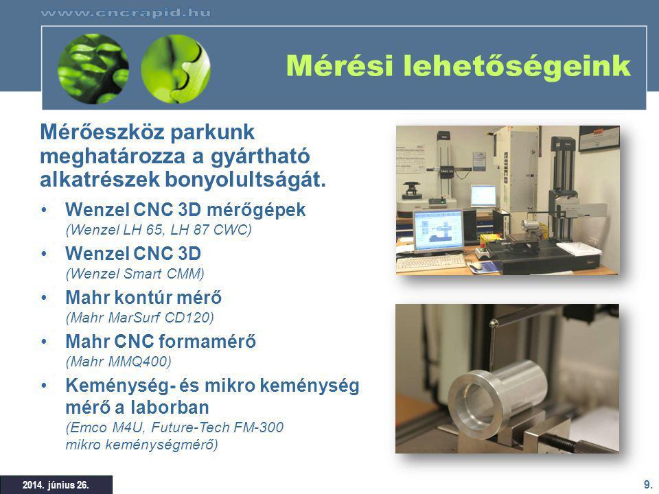 Mérési lehetőségeink Mérőeszköz parkunk meghatározza a gyártható alkatrészek bonyolultságát. Wenzel CNC 3D mérőgépek (Wenzel LH 65, LH 87 CWC)