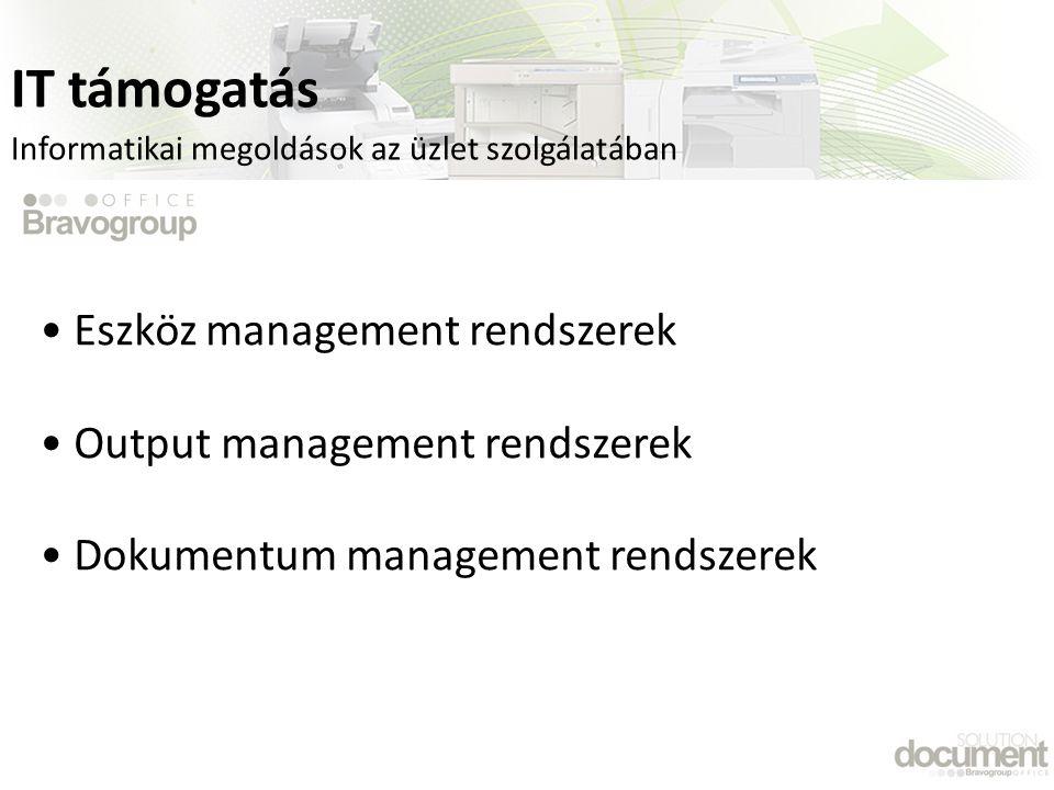 IT támogatás Eszköz management rendszerek Output management rendszerek