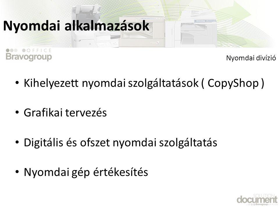 Nyomdai alkalmazások Kihelyezett nyomdai szolgáltatások ( CopyShop )