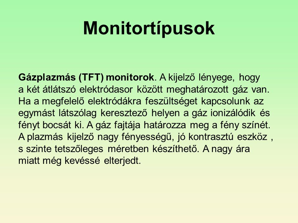 Monitortípusok Gázplazmás (TFT) monitorok. A kijelző lényege, hogy