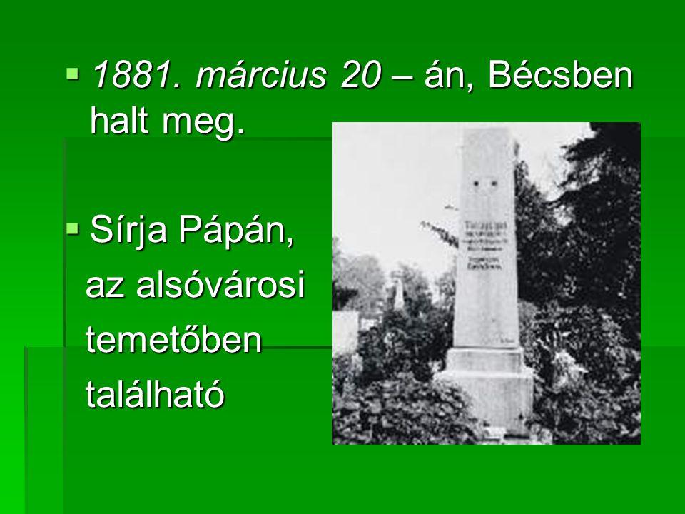 1881. március 20 – án, Bécsben halt meg.