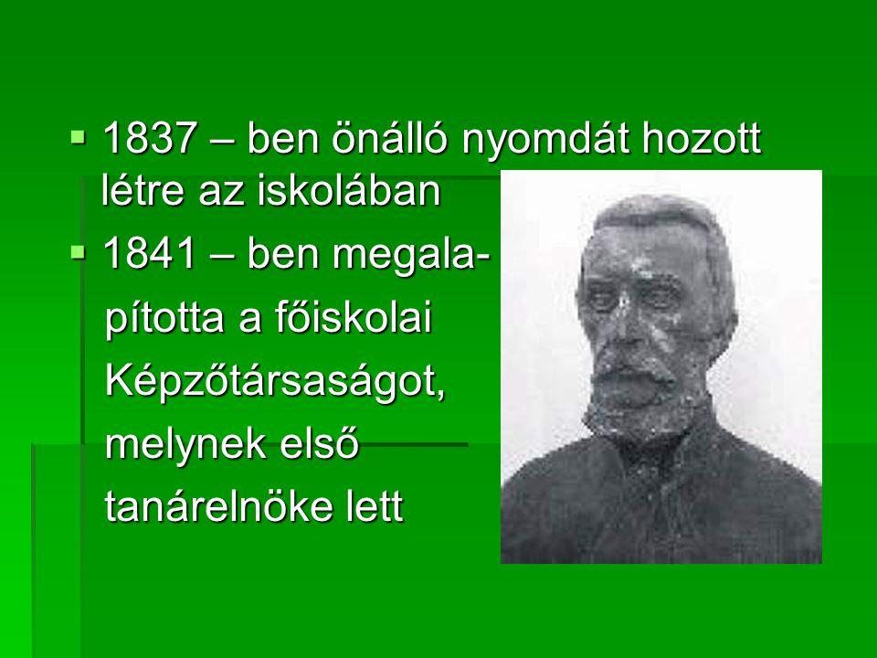1837 – ben önálló nyomdát hozott létre az iskolában