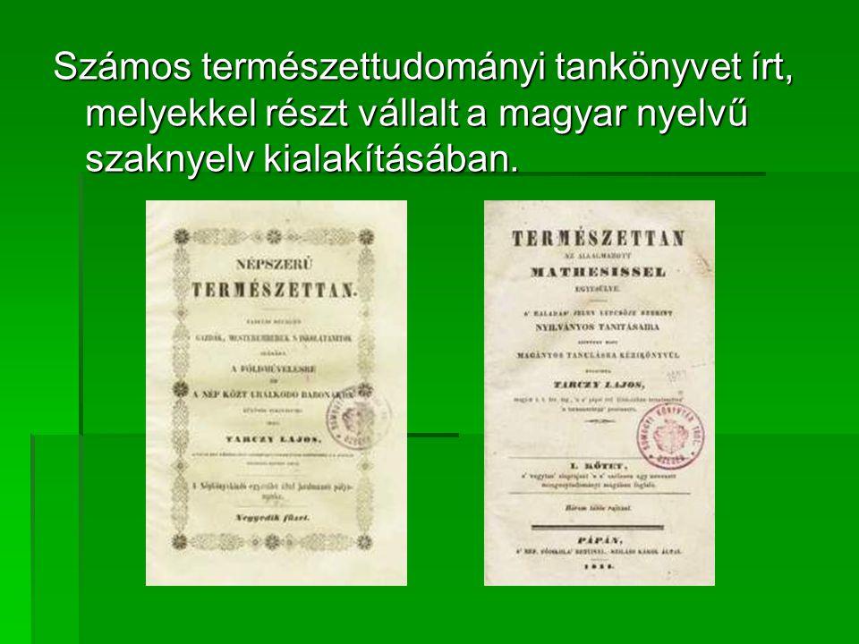 Számos természettudományi tankönyvet írt, melyekkel részt vállalt a magyar nyelvű szaknyelv kialakításában.