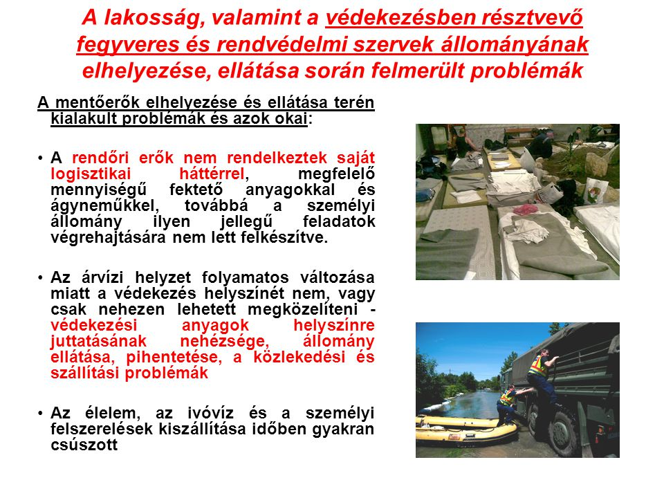 A lakosság, valamint a védekezésben résztvevő fegyveres és rendvédelmi szervek állományának elhelyezése, ellátása során felmerült problémák