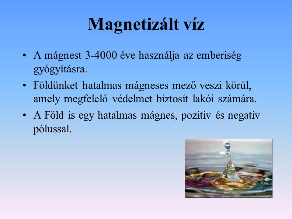 Magnetizált víz A mágnest 3-4000 éve használja az emberiség gyógyításra.
