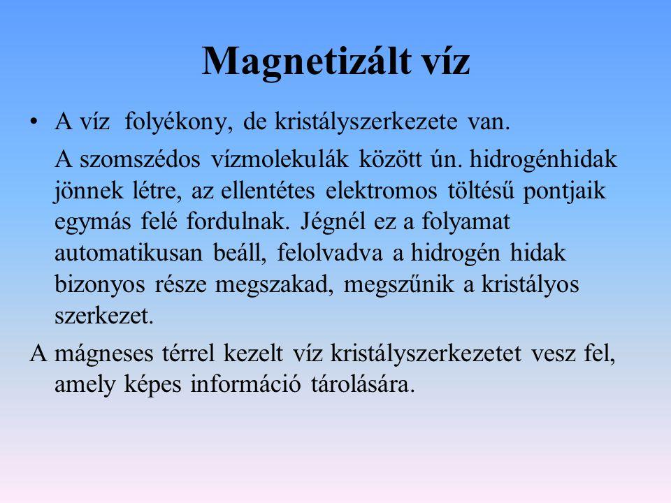 Magnetizált víz A víz folyékony, de kristályszerkezete van.