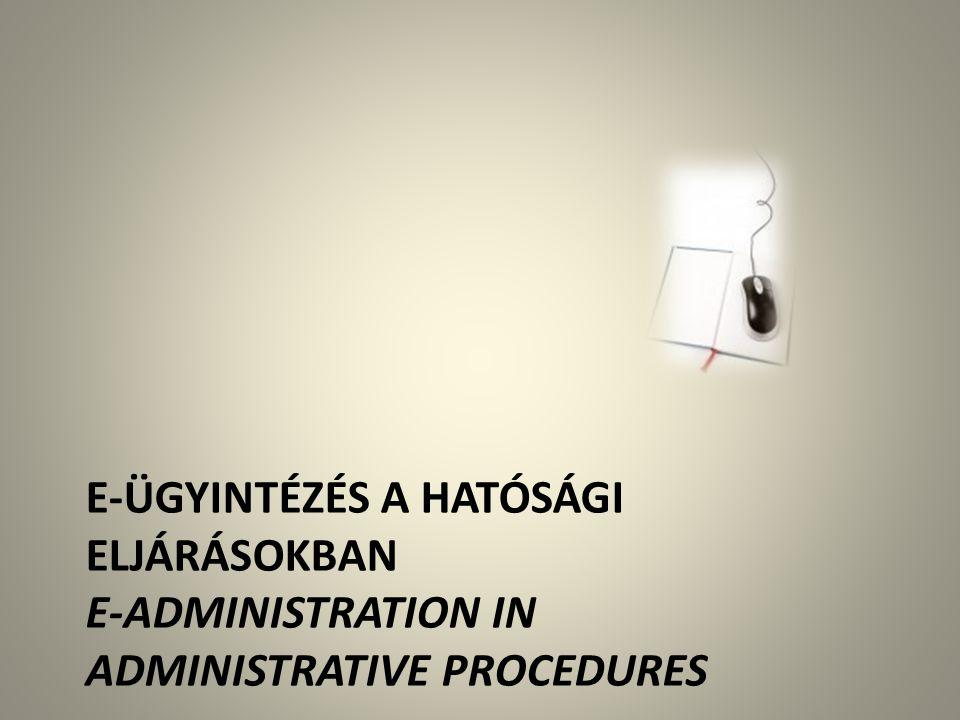 E-ügyintézés a hatósági eljárásokban E-Administration in administrative procedures