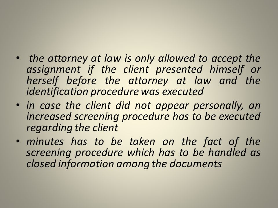 the attorney at law is only allowed to accept the assignment if the client presented himself or herself before the attorney at law and the identification procedure was executed