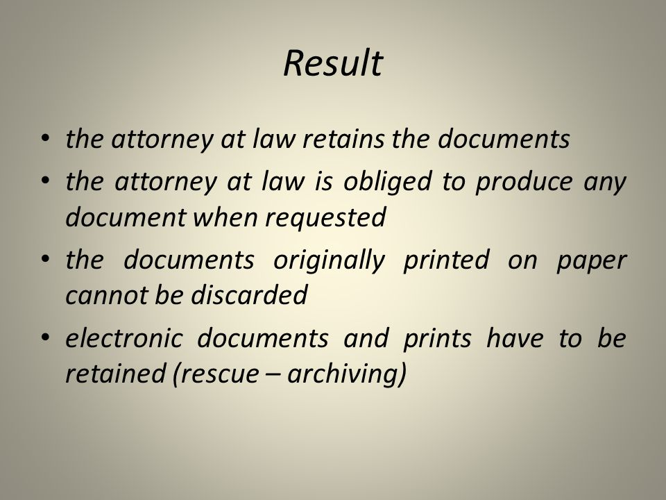 Result the attorney at law retains the documents