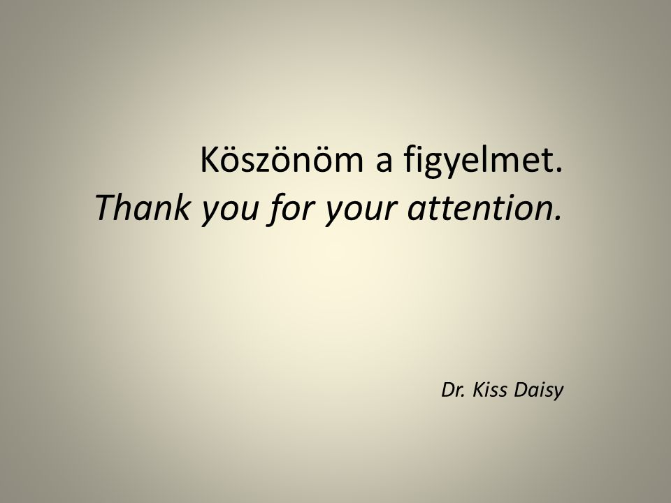 Köszönöm a figyelmet. Thank you for your attention. Dr. Kiss Daisy