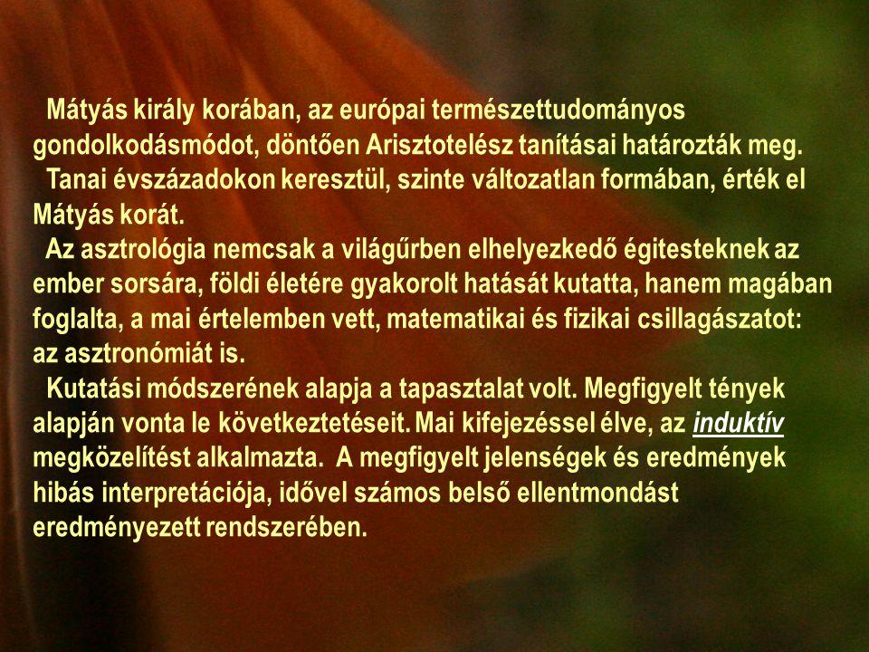 Mátyás király korában, az európai természettudományos gondolkodásmódot, döntően Arisztotelész tanításai határozták meg.