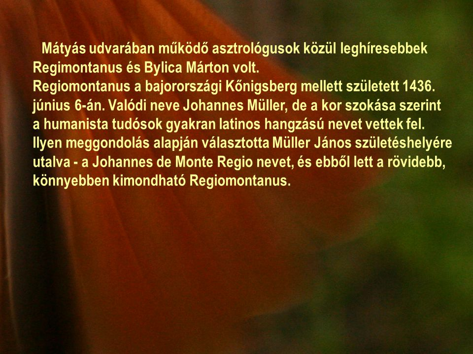 Mátyás udvarában működő asztrológusok közül leghíresebbek Regimontanus és Bylica Márton volt.