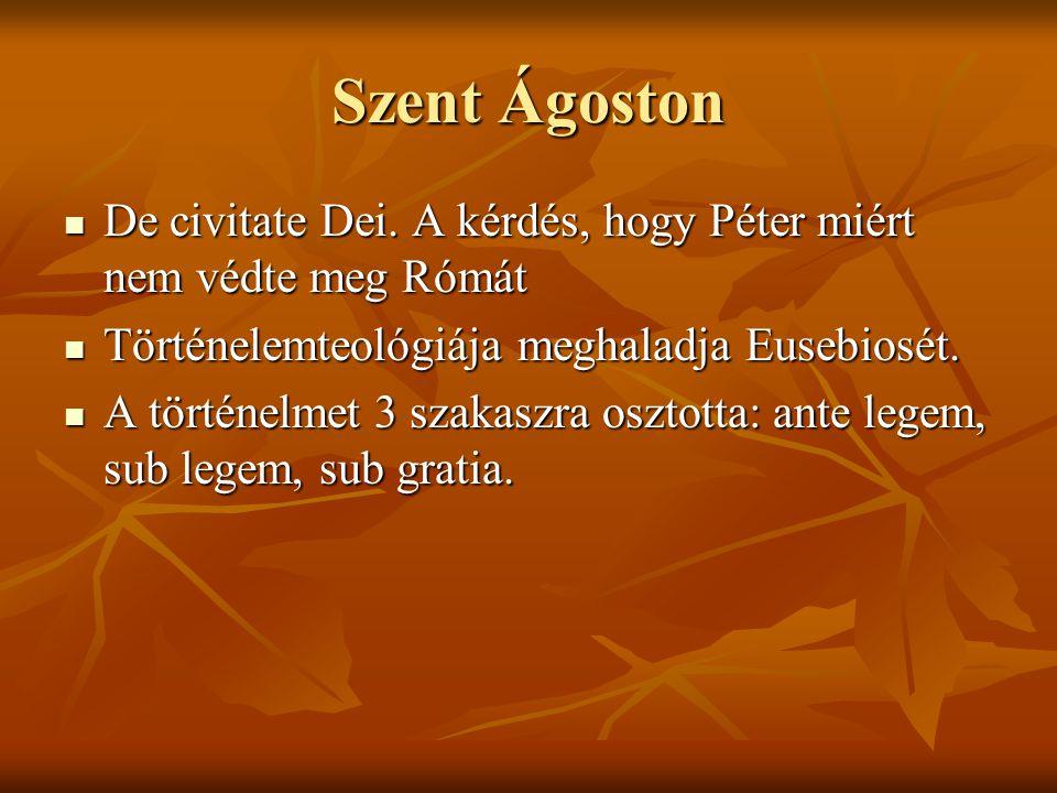 Szent Ágoston De civitate Dei. A kérdés, hogy Péter miért nem védte meg Rómát. Történelemteológiája meghaladja Eusebiosét.