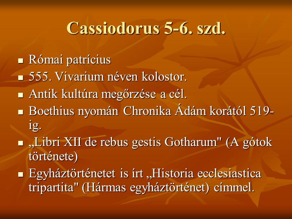 Cassiodorus 5-6. szd. Római patrícius 555. Vivarium néven kolostor.