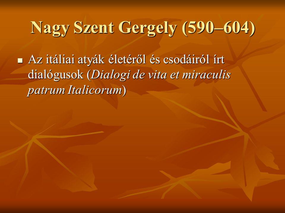 Nagy Szent Gergely (590–604) Az itáliai atyák életéről és csodáiról írt dialógusok (Dialogi de vita et miraculis patrum Italicorum)