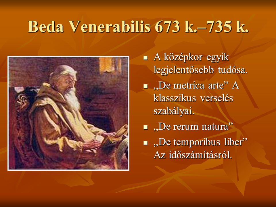 Beda Venerabilis 673 k.–735 k. A középkor egyik legjelentősebb tudósa.