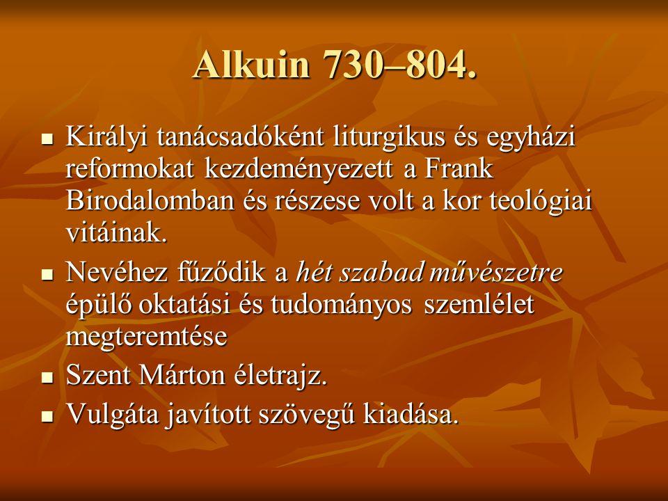 Alkuin 730–804. Királyi tanácsadóként liturgikus és egyházi reformokat kezdeményezett a Frank Birodalomban és részese volt a kor teológiai vitáinak.