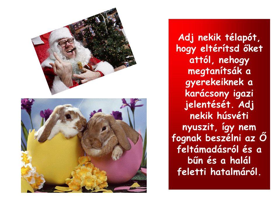 Adj nekik télapót, hogy eltérítsd őket attól, nehogy megtanítsák a gyerekeiknek a karácsony igazi jelentését.