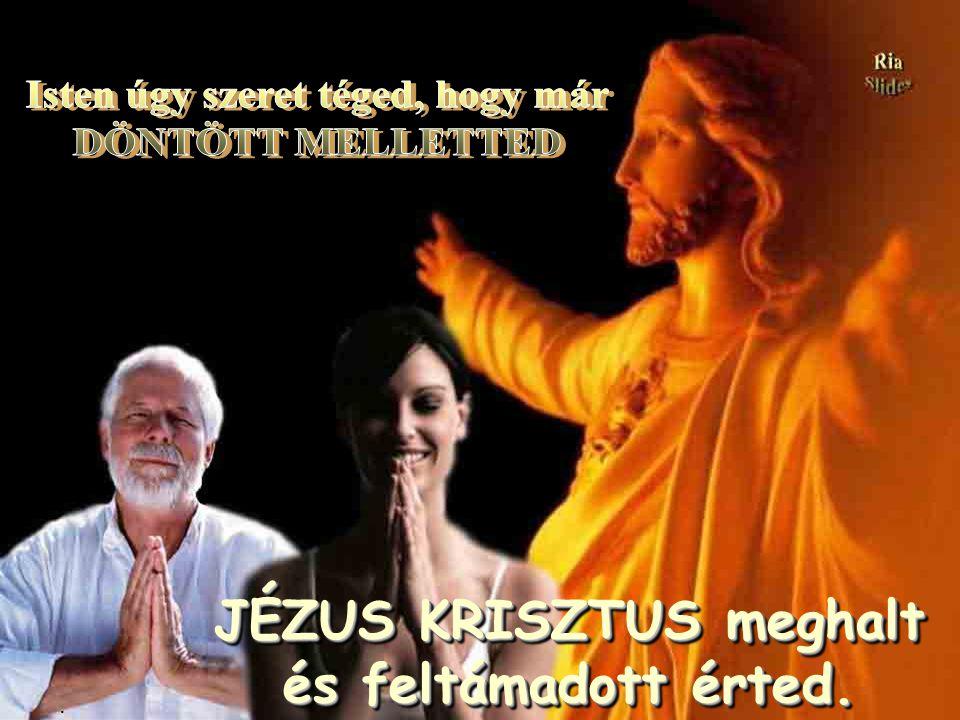 JÉZUS KRISZTUS meghalt és feltámadott érted.