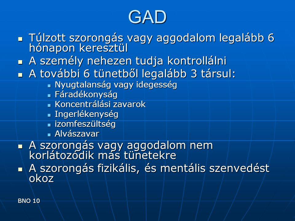 GAD Túlzott szorongás vagy aggodalom legalább 6 hónapon keresztül