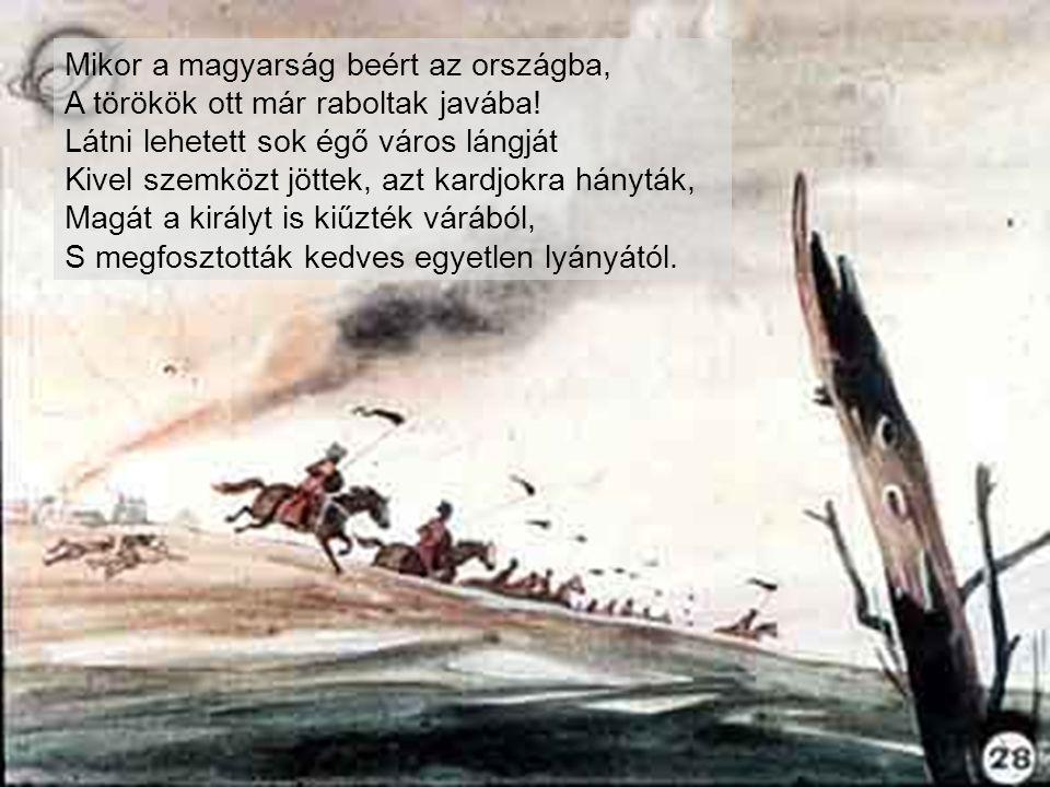 Mikor a magyarság beért az országba, A törökök ott már raboltak javába!