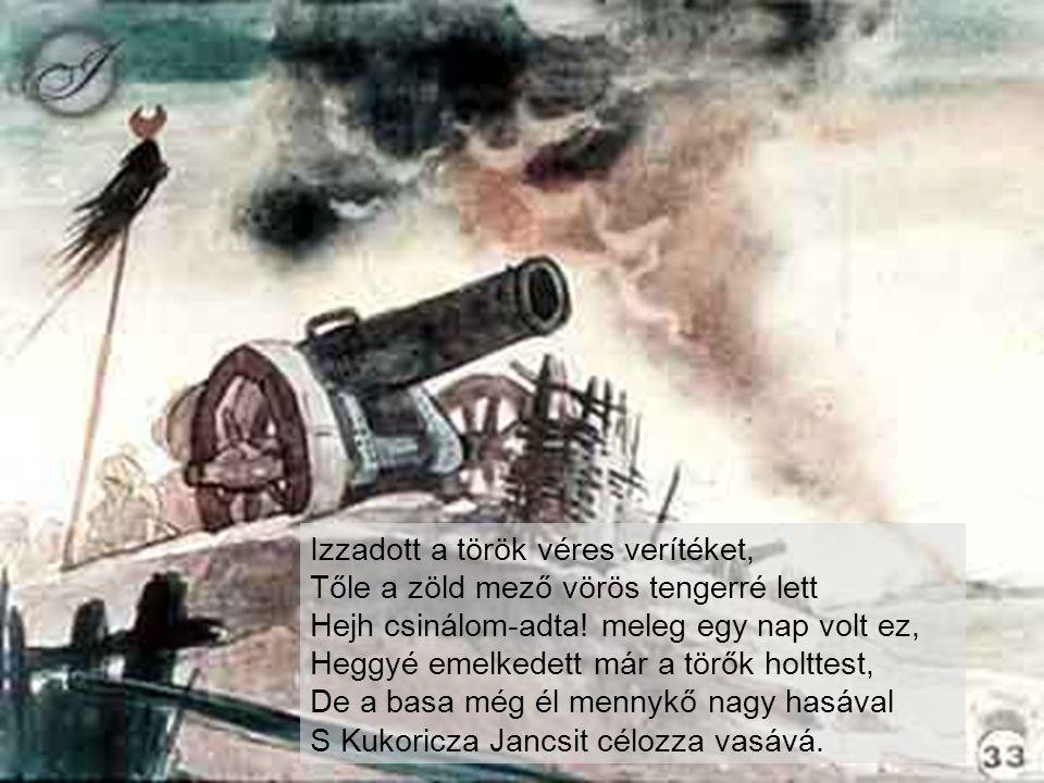 Izzadott a török véres verítéket, Tőle a zöld mező vörös tengerré lett Hejh csinálom-adta.