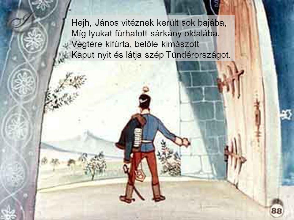 Hejh, János vitéznek került sok bajába, Míg lyukat fúrhatott sárkány oldalába.