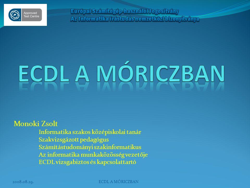 ECDL A MÓRICZBAN Monoki Zsolt Informatika szakos középiskolai tanár