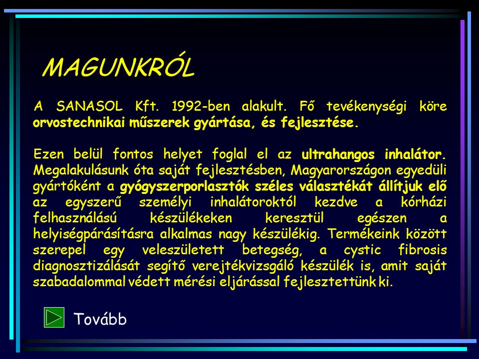 MAGUNKRÓL A SANASOL Kft. 1992-ben alakult. Fő tevékenységi köre orvostechnikai műszerek gyártása, és fejlesztése.
