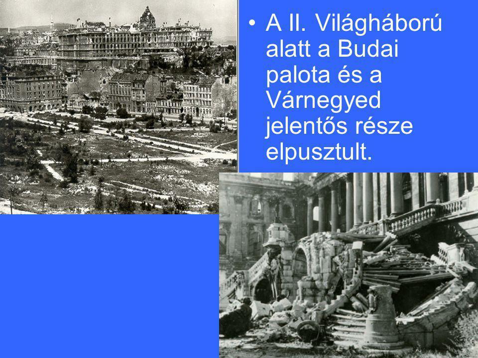 A II. Világháború alatt a Budai palota és a Várnegyed jelentős része elpusztult.