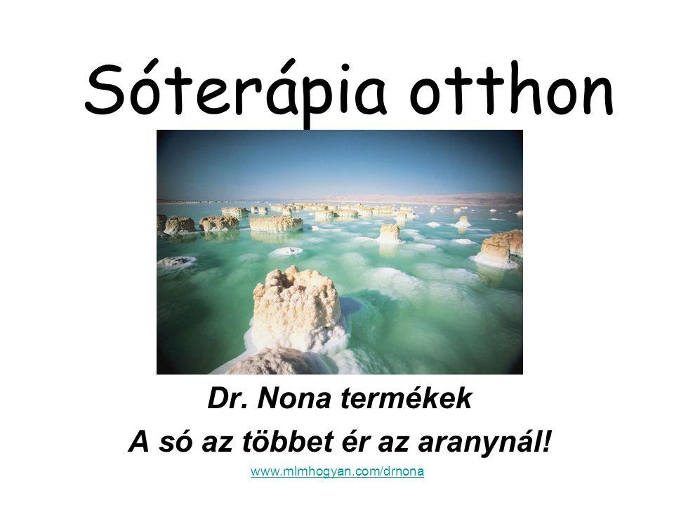 Dr. Nona termékek A só az többet ér az aranynál!