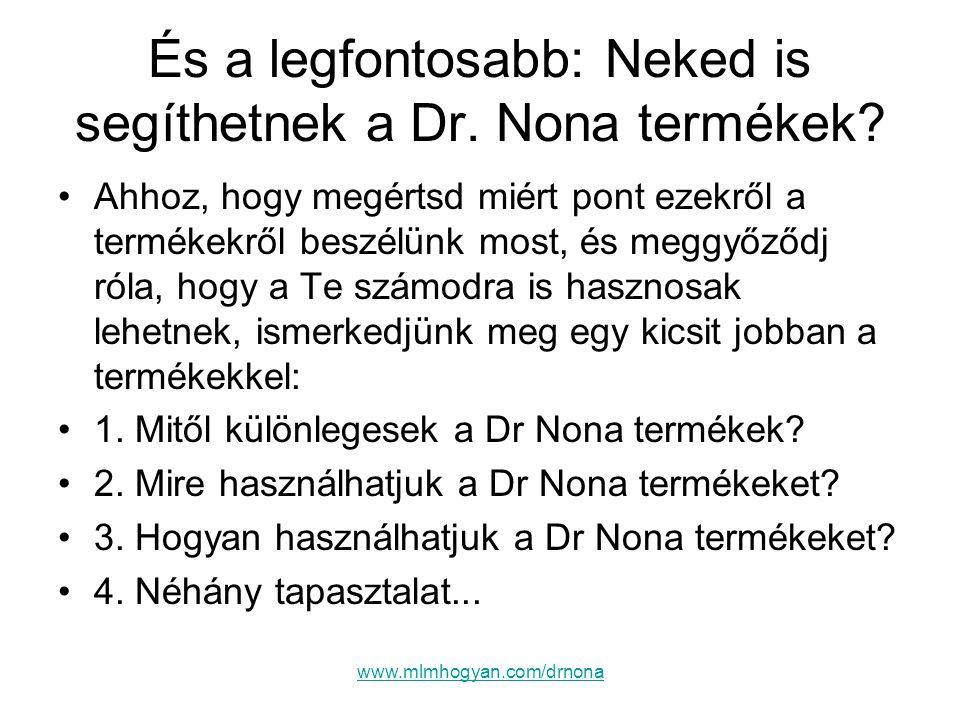 És a legfontosabb: Neked is segíthetnek a Dr. Nona termékek