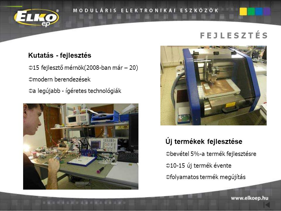 F E J L E S Z T É S Kutatás - fejlesztés Új termékek fejlesztése