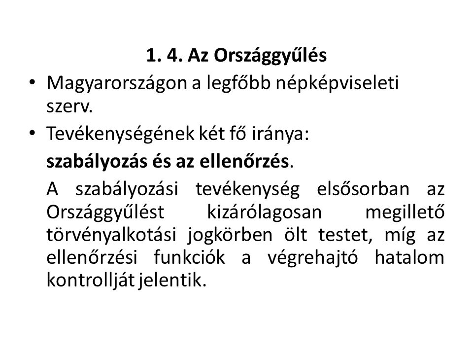 1. 4. Az Országgyűlés Magyarországon a legfőbb népképviseleti szerv. Tevékenységének két fő iránya: