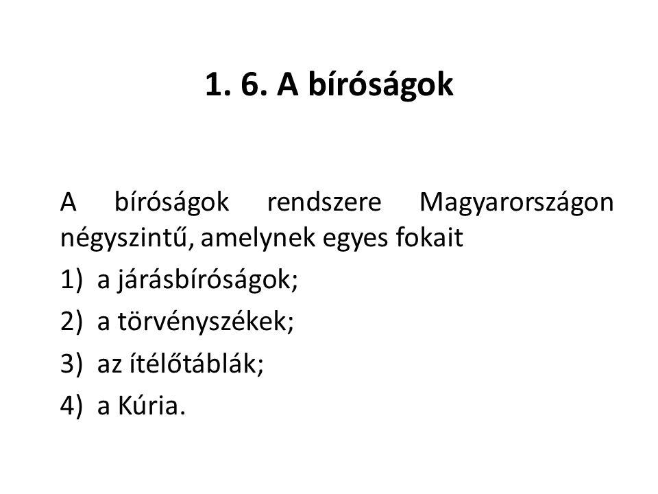 1. 6. A bíróságok A bíróságok rendszere Magyarországon négyszintű, amelynek egyes fokait. 1) a járásbíróságok;
