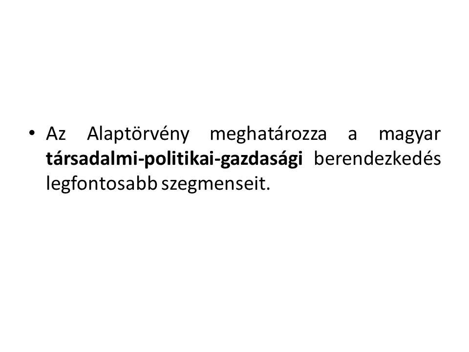 Az Alaptörvény meghatározza a magyar társadalmi-politikai-gazdasági berendezkedés legfontosabb szegmenseit.