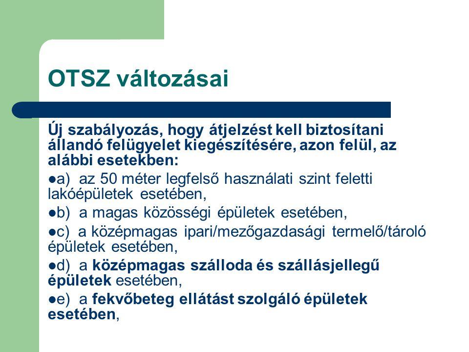 OTSZ változásai Új szabályozás, hogy átjelzést kell biztosítani állandó felügyelet kiegészítésére, azon felül, az alábbi esetekben: