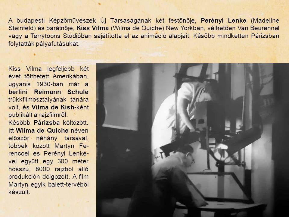 A budapesti Képzőművészek Új Társaságának két festőnője, Perényi Lenke (Madeline Steinfeld) és barátnője, Kiss Vilma (Wilma de Quiche) New Yorkban, vélhetően Van Beurennél vagy a Terrytoons Stúdióban sajátította el az animáció alapjait. Később mindketten Párizsban folytatták pályafutásukat.
