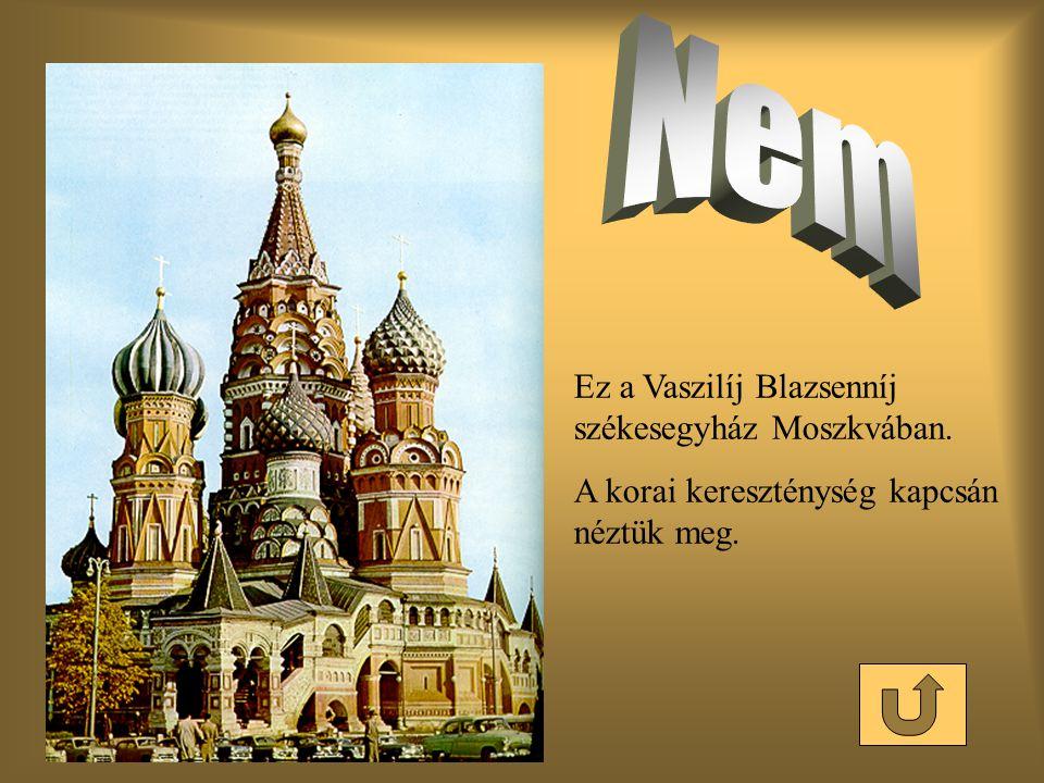 Nem Ez a Vaszilíj Blazsenníj székesegyház Moszkvában.