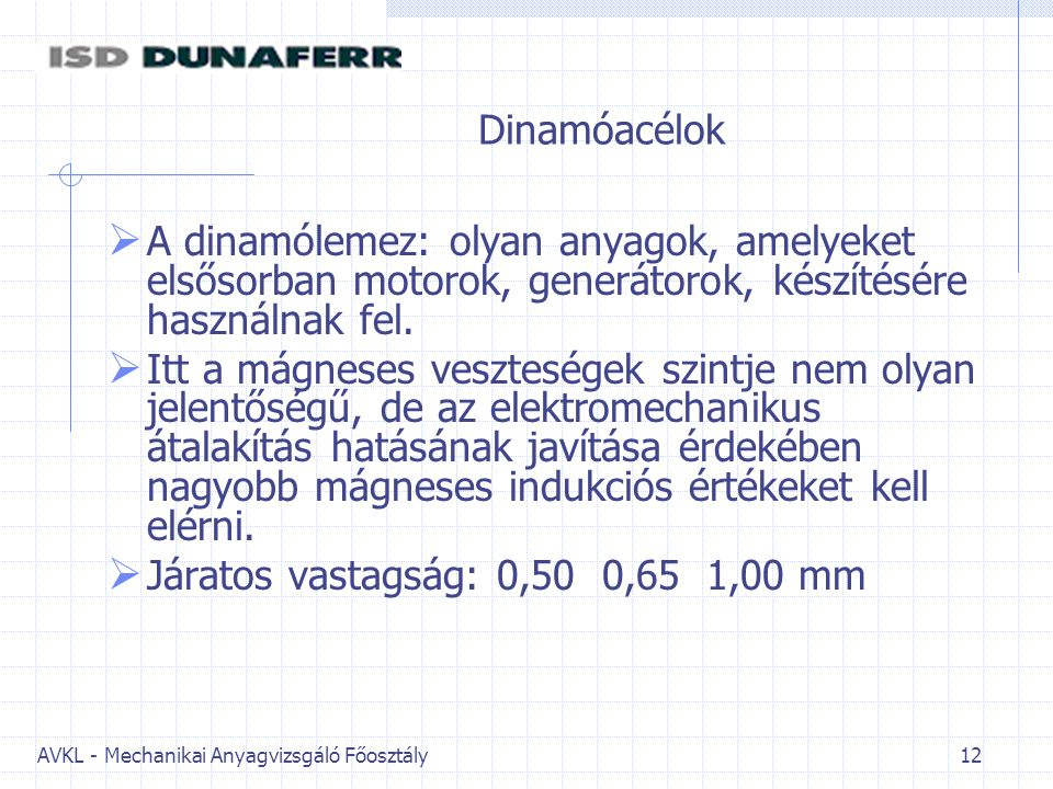 Dinamóacélok A dinamólemez: olyan anyagok, amelyeket elsősorban motorok, generátorok, készítésére használnak fel.