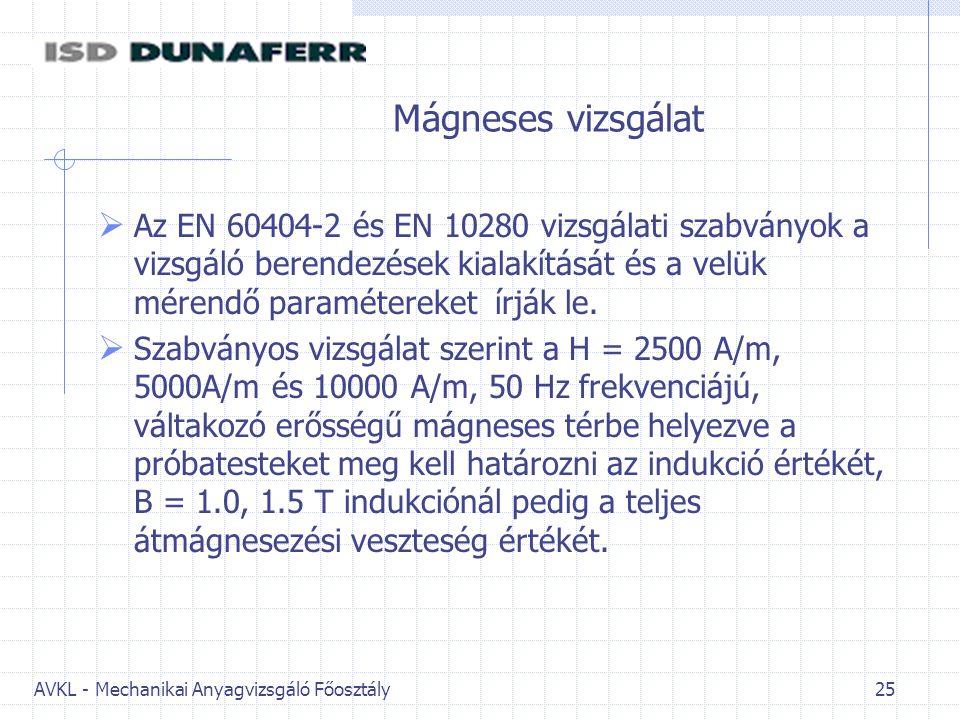 Mágneses vizsgálat Az EN 60404-2 és EN 10280 vizsgálati szabványok a vizsgáló berendezések kialakítását és a velük mérendő paramétereket írják le.