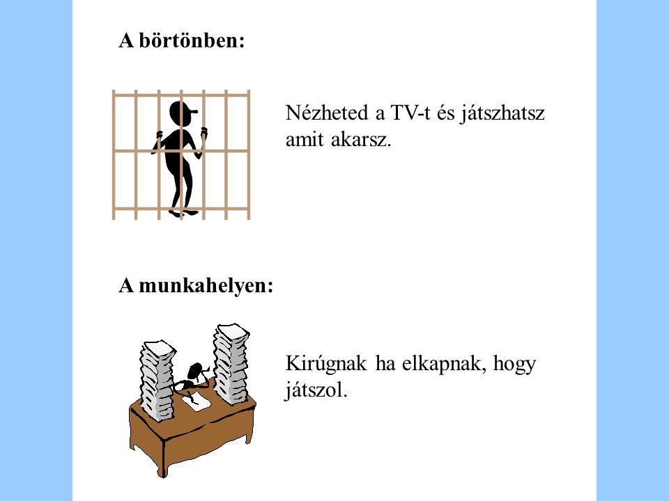 A börtönben: Nézheted a TV-t és játszhatsz amit akarsz.